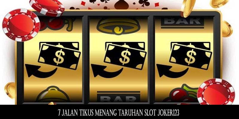7 Jalan Tikus Menang Taruhan Slot Joker123