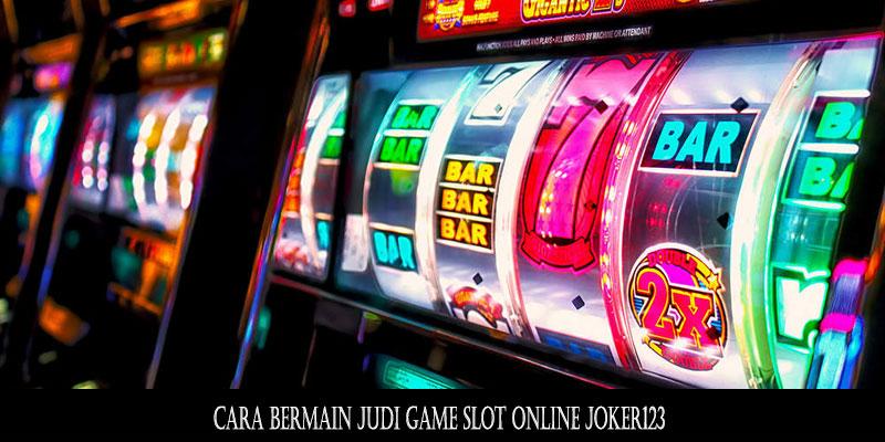 Cara Bermain Judi Game Slot Online Joker123