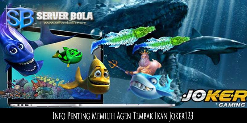 Info Penting Memilih Agen Tembak Ikan Joker123